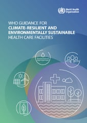 WHO guidance for climate resilient and environmentally sustainable health care facilities