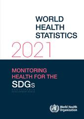 World health statistics 2021: monitoring health for the SDGs, sustainable development goals